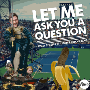 Let Me Ask You A Question Ep82: Serena Williams' Cocky Roll