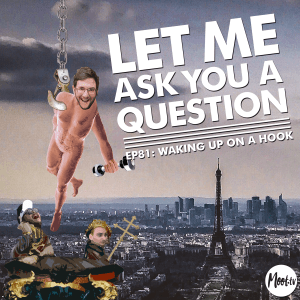 Let Me Ask You A Question Ep81: Waking Up on a Hook