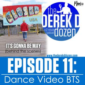 EPISODE 11 - Dance Video BTS – the Derek D Dozen