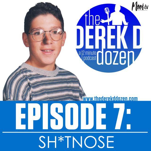 EPISODE 7: Sh*tnose – the Derek D Dozen