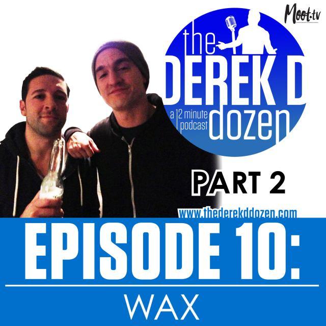 EPISODE 10 - WAX Part 2 – the Derek D Dozen