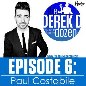 EPISODE 6: Paul Costabile – the Derek D Dozen