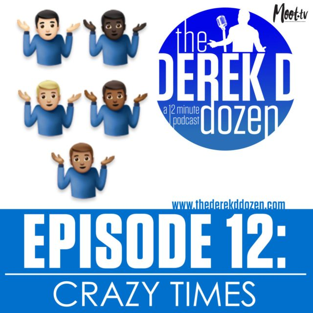 EPISODE 12 – Crazy Times – the Derek D Dozen