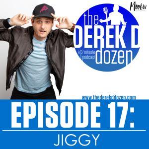 EPISODE 17 - JIGGY – the Derek D Dozen