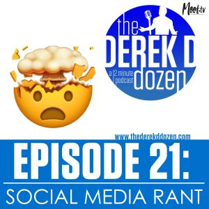 EPISODE 21 - Social Media Rant – the Derek D Dozen