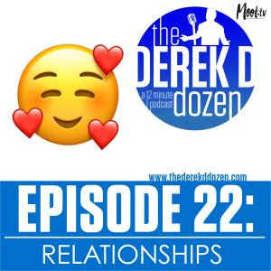 EPISODE 22 - Relationships – the Derek D Dozen