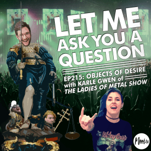 Ep215: Objects of Desire with Karle Gwen of The Ladies of Metal Show