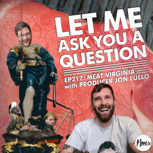 Ep:217 Meat Virginia with Producer Jon Lullo - LMAYAQ