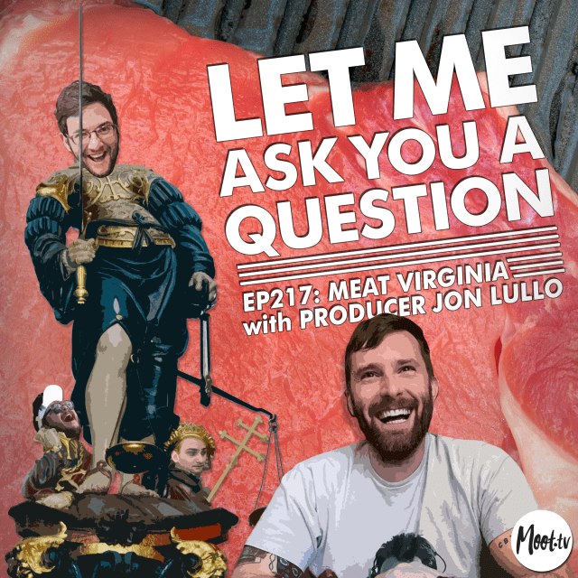Ep:217 Meat Virginia with Producer Jon Lullo Let Me Ask You A Question Title Card