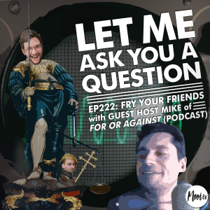 Ep222: Fry Your Friends with Mike Winand from For Or Against (Podcast) - LMAYAQ