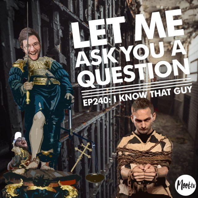 Ep240: I Know That Guy - LMAYAQ