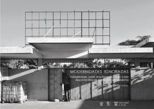 Modernidades ignoradas. Indagaciones sobre arquitectos y obras desconocidas de la modernidad.