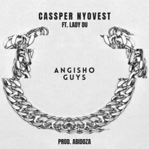 Cassper Nyovest Angisho Guys ft. Lady Du