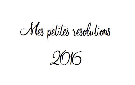 ♡ Mes 10 petites résolutions 2016 ♡