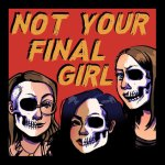 Not Your Final Girl Podcast