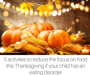 5 activities to reduce the focus on food this Thanksgiving if your child has an eating disorder-2