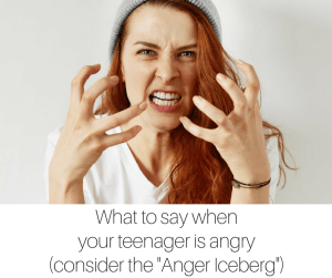 What to say when your teenager is angry (consider the Anger Iceberg)