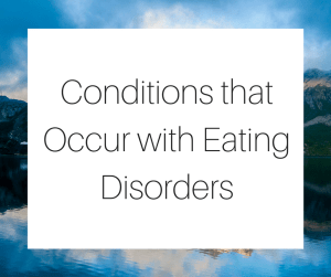 Conditions that Occur with Eating Disorders