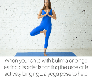 When your child with bulimia or binge eating disorder is fighting the urge or is actively binging ... a yoga pose to help