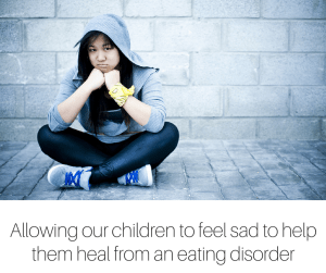 Allowing our children to be sad to help them heal from an eating disorder-2