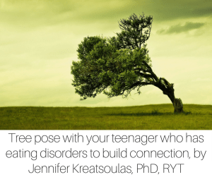 Tree pose with your teenager who has eating disorders to build connection, by Jennifer Kreatsoulas, PhD, RYT