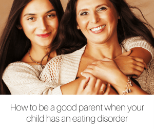 How to be a good parent when your child has an eating disorder (1)