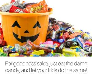 For goodness sake, just eat the damn candy, and let your kids do the same! (1)
