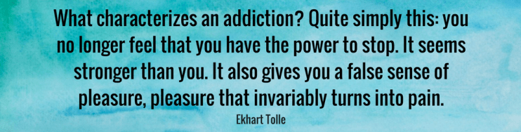 What characterizes an addiction_ Eckhart Tolle.