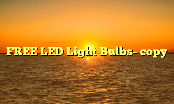 FREE LED Light Bulbs- copy