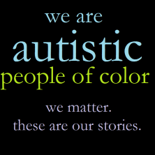 "Image is a meme that states, ""We are Autistic people of color. We matter. These are our stories."""