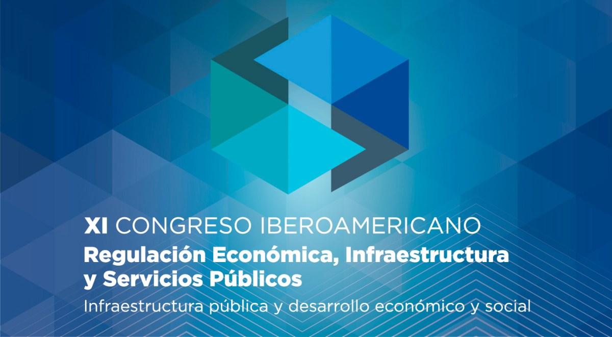 XI CONGRESO IBEROAMERICANO - Regulación Económica, Infraestructura y Servicio Públicos