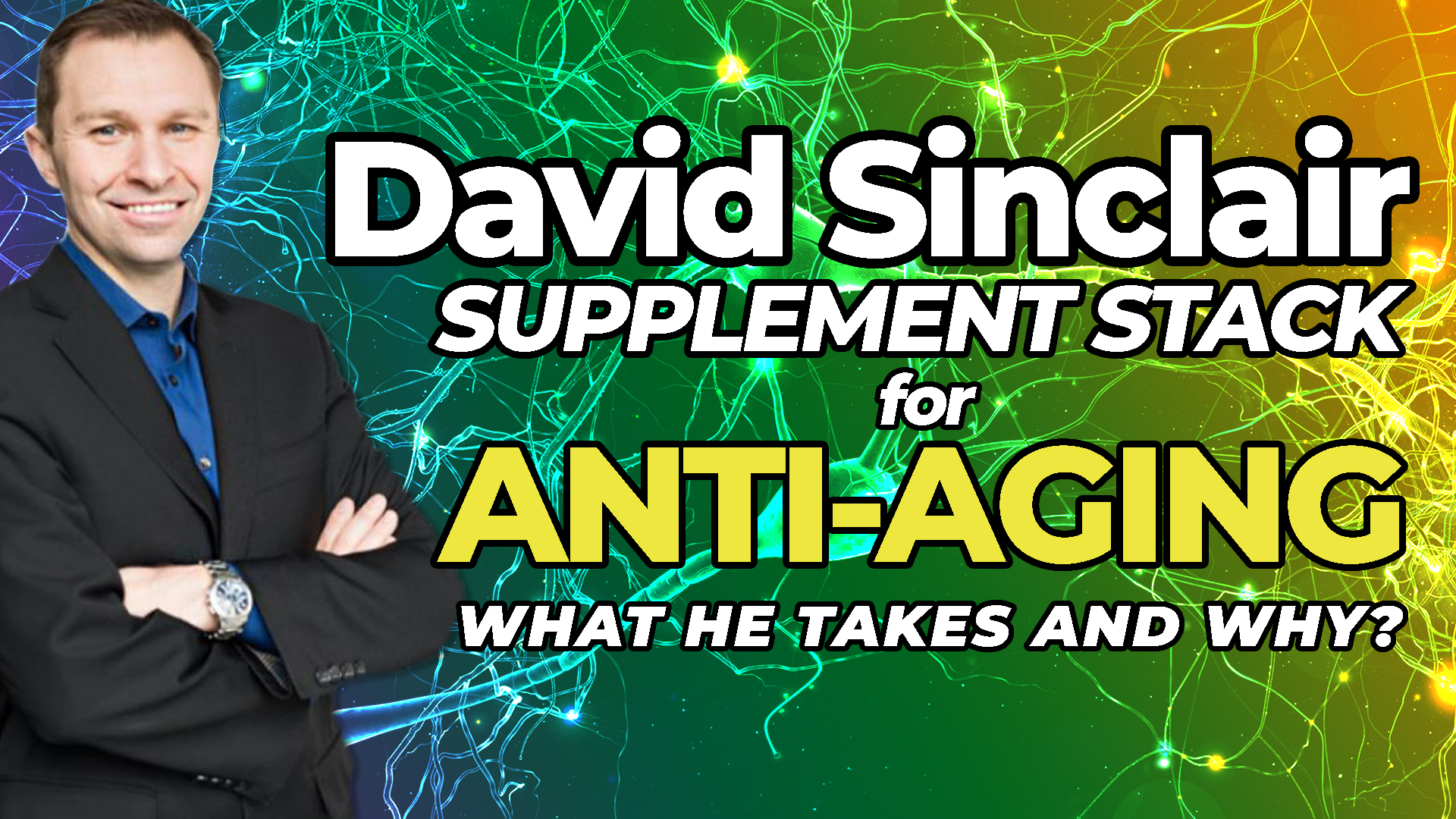David Sinclair Supplements For Anti Aging What He Takes Why