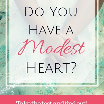 Do You Have a Modest Heart- Take the test and find out!