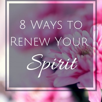 8 Ways to Renew Your Spirit