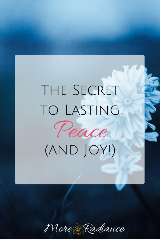 The Secret to Lasting Peace and Joy