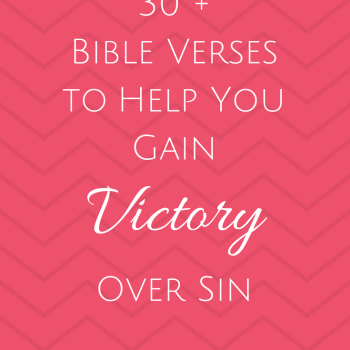 30 Plus Bible Verses to Help You Gain Victory Over Sin - These Bible verses will help you fight against sinful temptations.
