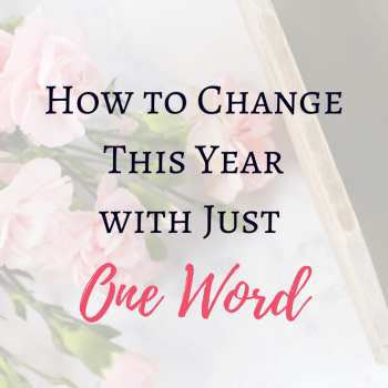 How to Change This Year with Just One Word_ 5 Tips for choosing your one word focus for the year.