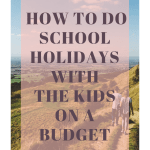 How to do school holidays with the kids on a budget