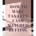 How to make tax free cash matched betting