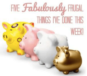 5 Fabulously Frugal Things I've done this week