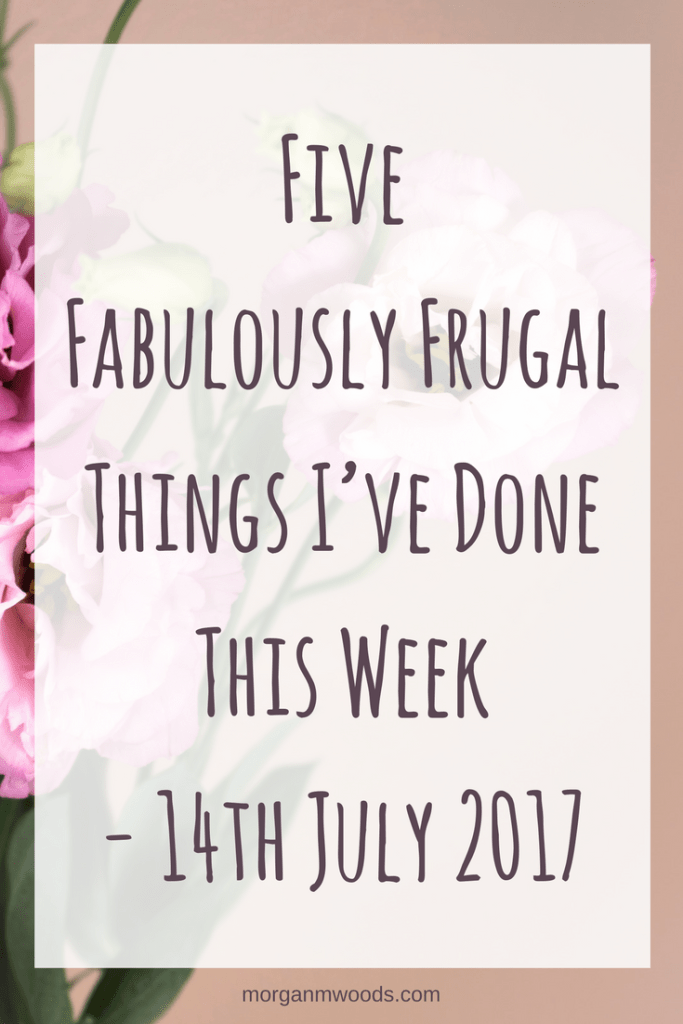 Five Fabulously Frugal Things I've Done This Week – 14th July 2017