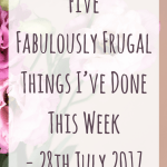 Five Fabulously Frugal Things I've Done This Week – 28th July 2017