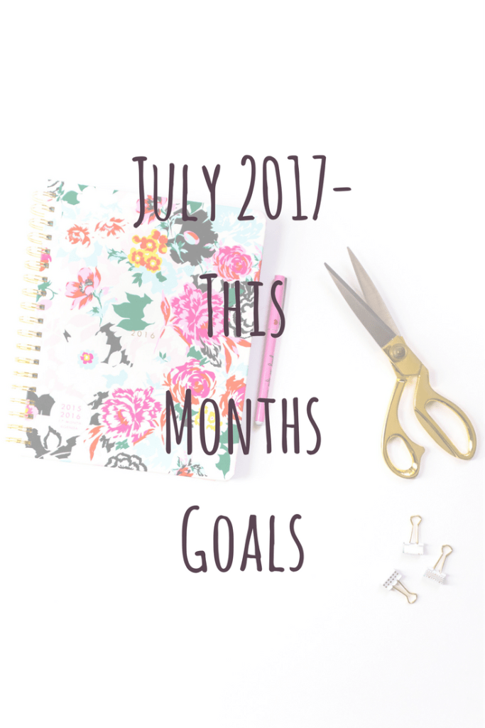 July 2017- This Months Goals