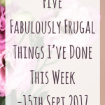 Five Fabulously Frugal Things I've Done This Week – 15th September 2017