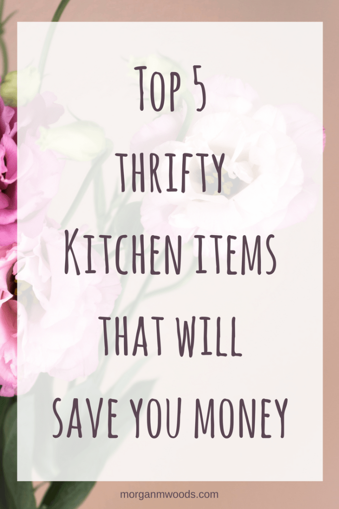 Top 5 thrifty Kitchen items that will save you money