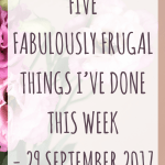 Five Fabulously Frugal Things I've Done This Week – 29 September 2017