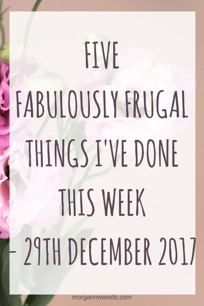 Five Fabulously Frugal Things I've done this week – 29th December 2017