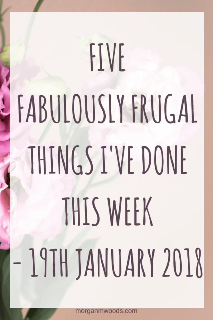 Five fabulously frugal things I've done this week – 19th January 2018
