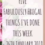 Five fabulously frugal things I've done this week – 26th January 2018