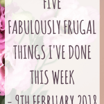 Five fabulously frugal things I've done this week – 9th February 2018